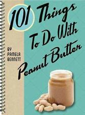 NEW - 101 Things to Do with Peanut Butter by Bennett, Pamela