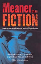 Meaner Than Fiction: Powerful Australian True Crime Stories of Failed Justice by