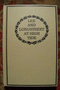 LEE AND LONGSTREET AT HIGH TIDE GETTYSBURG - BRAND NEW -BY MRS. JAMES LONGSTREET