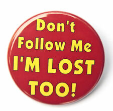 DON'T FOLLOW ME I'M LOST TOO - Button Pinback Badge 1.5""