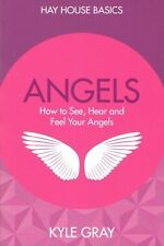Angels: How to See, Hear and Feel Your Angels by Kyle Gray NEW