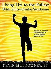 Living Life to the Fullest with Ehlers-Danlos Syndrome: Guide to Living a Better