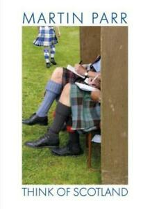 Martin Parr: Think of Scotland by Martin Parr: Used