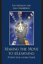 Making The Move To Elearning: Putting Your Course Online: By Kay Lehmann, Lis...
