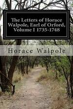 The Letters Horace Walpole Earl Orford Vol  I 1735-1748 by Walpole Horace