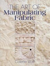 The Art of Manipulating Fabric by Collette Wolff (Paperback, 1996)