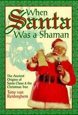 When Santa Was a Shaman : Ancient Origins of Santa Claus and the Christmas Tree