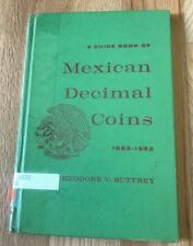 A Guide Book of Mexican Decimal Coins by Theodore Buttrey - Printed 1963