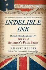 Indelible Ink: The Trials of John Peter Zenger and the Birth of Americas Free Pr