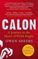 Calon: A Journey to the Heart of Welsh Rugby by Sheers, Owen, NEW Book, FREE & F