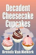 Decadent Cheesecake Cupcakes by Brenda Niekerk (2014, Paperback)