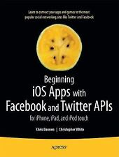 Beginning Ios Apps With Facebook And Twitter Apis: For Iphone, Ipad, And Ipod...