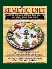 The Kemetic Diet: Food For Body, Mind and Soul, A Holistic Health Guide Based on