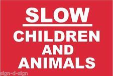 SLOW CHILDREN AND AMIMALS  PLASTIC NOTICE /  SIGN ON 3MM RIGID PLASTIC SB32