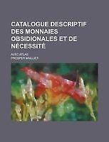 Catalogue Descriptif Des Monnaies Obsidionales Et de Necessite; Avec Atlas by