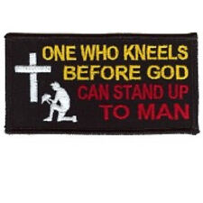 ONE WHO KNEELS BEFORE GOD CAN STAND UP TO MAN EMBROIDERED PATCH