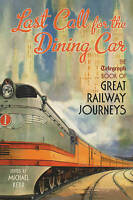 Last Call for the Dining Car: The  Telegraph  Book of Great Railway Journeys...