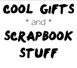 Cool Gifts and Scrapbook Stuff