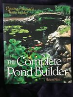 The Complete Pond Builder : Creating a Beautiful Water Garden by Helen Nash
