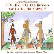 Three Little Horses and the Big Bully Donkey, Paperback by Allen, Liana-melis.