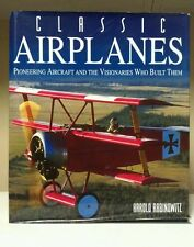 Classic Airplanes : Pioneering Aircraft and the Visionaries Who Built Them by...