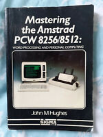 """Mastering the Amstrad PCW 8256/8512: Word Processing & Personal Computing"" -JMH"
