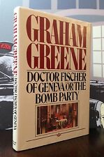 Doctor Fischer of Geneva or the Bomb Party by Graham Greene 1980 Hardbound wJckt