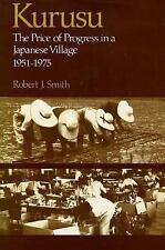 Kurusu: The Price of Progress in a Japanese Village, 1951-1975: By Smith, Robert