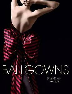 Ballgowns: British Glamour since 1950 by Sonnet Stanfill, Oriole Cullen.