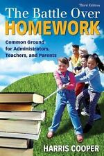 The Battle over Homework : Common Ground for Administrators, Teachers, and Paren