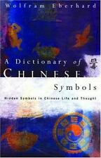 A Dictionary of Chinese Symbols : Hidden Symbols in Chinese Life & Thought / New