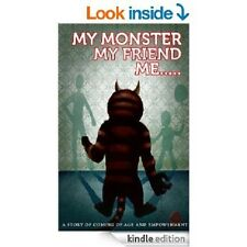 My Monster, My Friend, Me: A Story Of Coming Of Age And Empowerment(2013 Ebook)