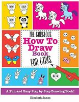 The Gorgeous How To Draw Book for Girls A Fun And Easy Step By Step Drawing Boo