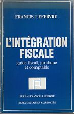 L'INTEGRATION FISCALE / GUIDE FISCAL, JURIDIQUE ET COMPTABLE / FRANCIS LEFEBVRE