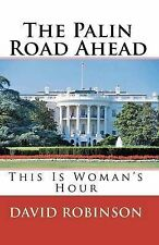 NEW The Palin Road Ahead: This Is Woman's Hour by David E. Robinson