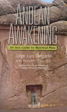 Andean Awakening : An Incan Guide to Mystical Peru by Jorge Luis Delgado,...