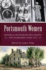 Portsmouth Women: Madams & Matriarchs Who Shaped New Hampshire's Port City (Pape