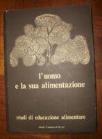L`UOMO E LA SUA ALIMENTAZIONE - STUDI DI EDUCAZIONE ALIMENTARE - ANNO:1979 (AZ
