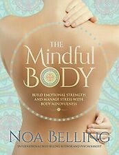 The Mindful Body: Wake Up to How We Hold Life Experiences Within Our Body, , Bel