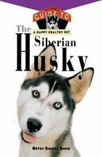 Happy Healthy Pet: The Siberian Husky : An Owner's Guide to a Happy Healthy Pet