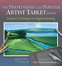 The Photoshop and Painter Artist Tablet Book: Creative Techniques in Digital Pai