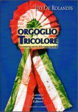 ORGOGLIO TRICOLORE L'avventurosa nascita della nostra bandiera De Rolandis 2008