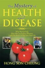 The Mystery of Health and Disease : Why We Get Sick, How We Can Reduce...