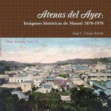 Atenas Del Ayer : Imagenes Historicas de Manati 1870-1970 by Jorge L. Crespo...