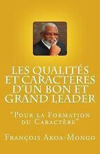 Les Qualités et Caractères d'un Bon et Grand Leader : Livre Publié Pour les...