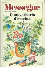 Messegué - Il mio erbario in cucina - Mondadori 1983 Prima edizione - Dietetica