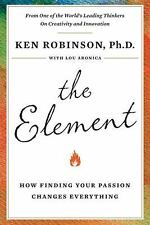 The Element : How Finding Your Passion Changes Everything by Ken Robinson