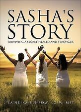 Sasha's Story : Surviving a Secret Healed and Stronger by La'Neika Benbow