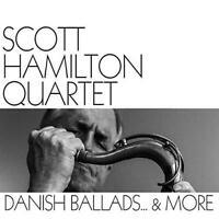 Scott Hamilton Quarter - Danish Ballads And More (NEW CD)