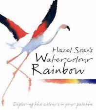 Hazel Soan's Watercolour Rainbow: Secrets of Mixing Paints, Colours and...